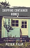 Shipping Container Homes: The complete guide to shipping container homes
