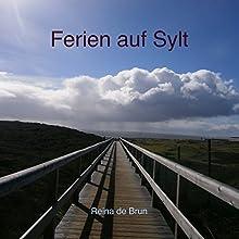 Ferien auf Sylt Hörbuch von Reina de Brun Gesprochen von: Reina de Brun