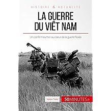 La guerre du Viêt Nam: Un conflit meurtrier au cœur de la guerre froide (Grandes Batailles t. 48) (French Edition)