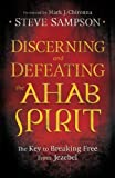 """Discerning and Defeating the Ahab Spirit The Key to Breaking Free from Jezebel by Steve Sampson (2010-09-01)"""