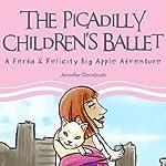 The Picadilly Children's Ballet: A Ferda & Felicity Big Apple Adventure | Jennifer Dornbush