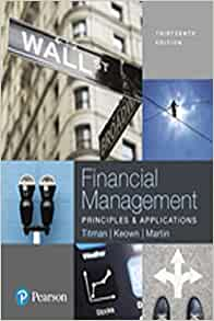 Financial Management Principles And Applications Student Value Edition Plus Mylab Finance With Pearson Etext Access Card Package Pearson Series In Finance 9780134640860 Titman Sheridan Keown Arthur Martin John Books Amazon Com