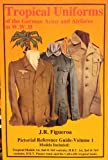 Tropical and Summer Uniforms of the German Army and Airforce in W. W. II, Jose R. Figueroa, 0963720104