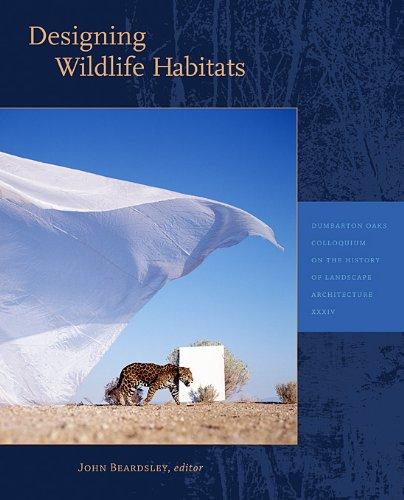 Designing Wildlife Habitats (Dumbarton Oaks Colloquium on the History of Landscape Architecture)