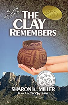The Clay Remembers: Book 1 in The Clay Series by [Miller, Sharon K.]