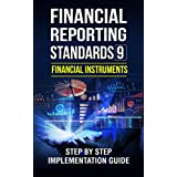 Accounting : Financial Reporting Standards 9 Financial Instruments  Step By Step Implementation Guide (Financial Statements,Taxes,banking)