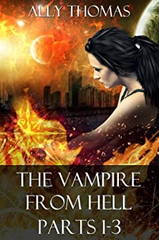 The Vampire from Hell (Parts 1-3) (The Vampire from Hell Volume Series) by [Thomas, Ally]
