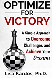 Optimize for Victory: A Simple Approach to Overcome Challenges and Achieve Your Dreams