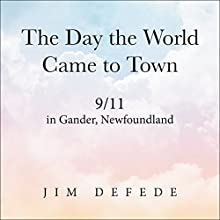 The Day the World Came to Town: 9/11 in Gander, Newfoundland Audiobook by Jim DeFede Narrated by Ray Porter