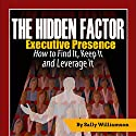 The Hidden Factor: Executive Presence Audiobook by Sally Williamson Narrated by Sally Williamson