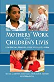 Mothers' Work and Children's Lives : Low-Income Families after Welfare Reform, Johnson, Rucker C. and Kalil, Ariel, 0880993561
