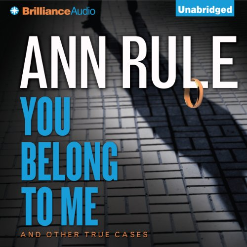 You Belong to Me: And Other True Cases: Ann Rule's Crime Files, Book 2