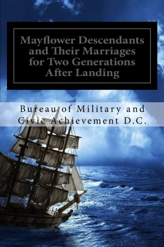 Mayflower Descendants and Their Marriages for Two Generations After Landing: Including A Short History of the Church of the Pilgrim Founders of New England (Historic Editions)