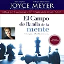 El Campo de Batalla de la Mente: Ganar la Batalla en su Mente Audiobook by Joyce Meyer Narrated by Monica Steuer