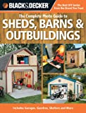 building a gazebo Black & Decker The Complete Photo Guide to Sheds, Barns & Outbuildings: Includes Garages, Gazebos, Shelters and More (Black & Decker Complete Photo Guide)