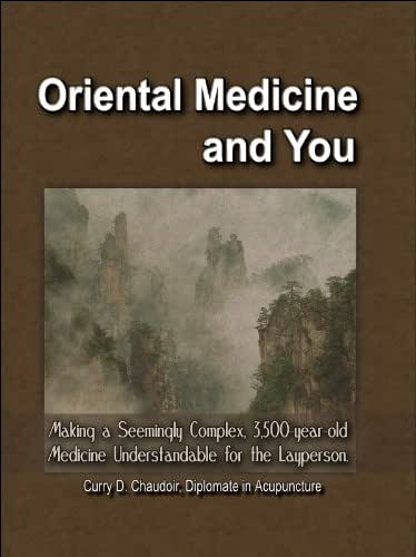Oriental Medicine and You: Making a Seemingly Complex, 3,500-year-old Medicine Understandable for the Layperson