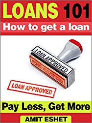 Loans 101: How to get a loan. Pay Less and Get More (Money Management Series)