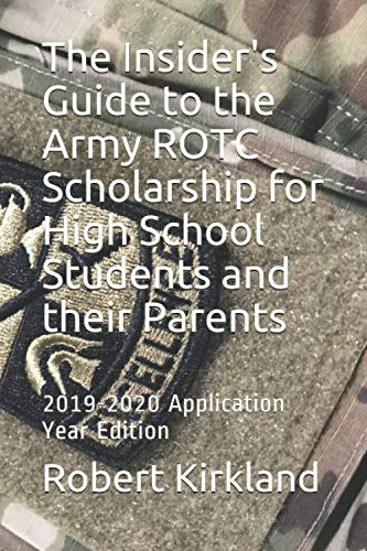 The Insider's Guide to the Army ROTC Scholarship for High School Students and their parents (Best Army Rotc Schools)