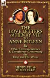img - for The Love Letters of Henry VIII to Anne Boleyn & Other Correspondence & Documents Concerning the King and His Wives book / textbook / text book