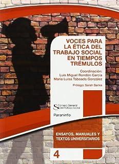 VOCES PARA LA ÉTICA DEL TRABAJO SOCIAL EN TIEMPOS TRÉMULOS. Colección CGTS /Paraninfo