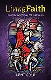 Living Faith Lent 2016: Daily Catholic Devotions