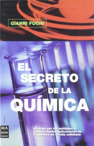 Descargar Libro Secreto De La Química, El: Un Viaje Comprensivo A Través De Los Elementos De Nuestro Universo Y De La Vida Gianni Fochi