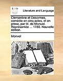 Clémentine et Desormes, Comédie en Cinq Actes, et en Prose, Par M de Monuel Représentée 1780 Nouvelle Édition, Monvel, 1170546269