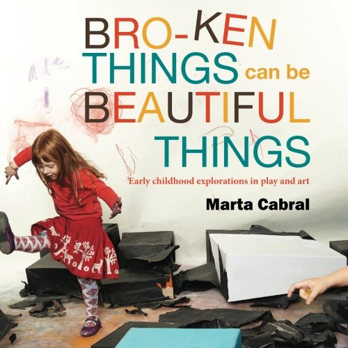 Broken things can be beautiful things: Early childhood explorations in play and art
