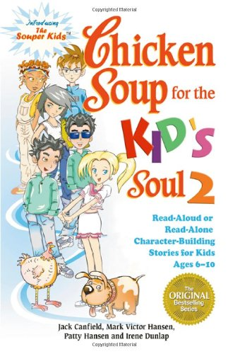 Chicken Soup for the Kid's Soul 2: Read Aloud or Read Alone Character-Building Stories for Kids Ages 6-10 (Chicken Soup for the Soul) ebook