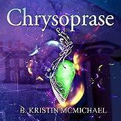 Chrysoprase: The Chalcedony Chronicles, Book 2 | B. Kristin McMichael