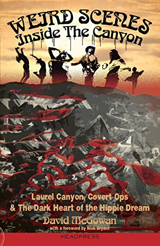 Weird Scenes Inside the Canyon: Laurel Canyon, Covert Ops & the Dark Heart of the Hippie Dream (Important Events In The 1960s In America)