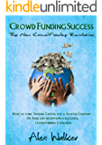 Crowdfunding Success: The New Crowdfunding Revolution: How to raise Venture Capital for a Startup or fund any dream with a successful Crowdfunding Campaign ... Venture Capital, fundraising, , startup)