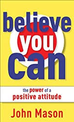 Believe You Can--The Power of a Positive Attitude