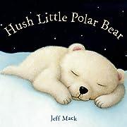 Hush Little Polar Bear: A Picture Book