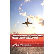 COMMENT ECONOMISER DES CENTAINES D'EUROS SUR VOS BILLETS D'AVION (French Edition)
