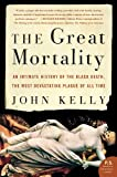 Front cover for the book The Great Mortality: An Intimate History of the Black Death, the Most Devastating Plague of All Time by John Kelly