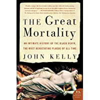 The Great Mortality: An Intimate History of the Black Death, the Most Devastating Plague of All Time (English Edition)