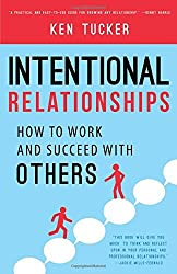 Intentional Relationships: How to Work and Succeed with Others
