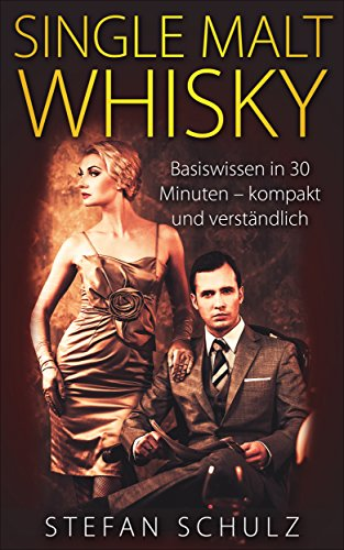 Single Malt Whisky: Basiswissen in 30 Minuten - kompakt und verständlich (German Edition) ()
