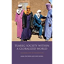 Tuareg Society within a Globalized World: Saharan Life in Transition (Library of Modern Middle East Studies)