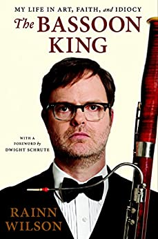 The Bassoon King: Art, Idiocy, and Other Sordid Tales from the Band Room by [Wilson, Rainn]
