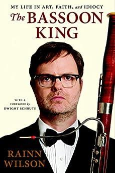 The Bassoon King: My Life in Art, Faith, and Idiocy by [Wilson, Rainn]