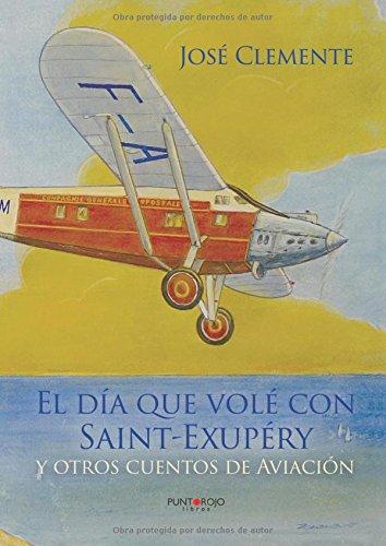 El día que volé con Saint-Exupéry y otros cuentos de aviación: y otros cuentos de aviación (Spanish Edition) pdf epub