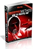 Freestyle Method - How to Freestyle Rap Better, Longer, & Faster!