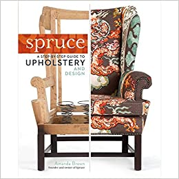 Spruce: A Step-by-Step Guide to Upholstery and Design: Amanda Brown ...