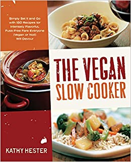 The vegan slow cooker simply set it and go with 150 recipes for the vegan slow cooker simply set it and go with 150 recipes for intensely flavorful fuss free fare everyone vegan or not will devour amazon kathy forumfinder Choice Image