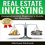 Real Estate Investing: Comprehensive Beginner's Guide for Newbies | Michael McCord