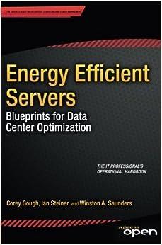 Energy Efficient Servers: Blueprints for Data Center Optimization by Corey Gough (2015-03-28)