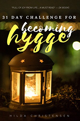 Becoming Hygge: 31-Day Challenge for Living a Hyggeligt Life (Danish Meaning) by Hilda Christensen