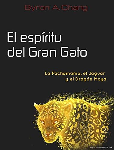 El espíritu del Gran Gato: La Pachamama, el Jaguar y el Dragón Maya (